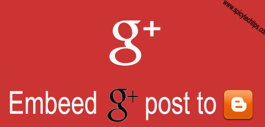 How to Embed Google + (Plus) Post to Blogger Blog Post
